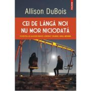 Cei de langa noi nu mor niciodata - Allison DuBois