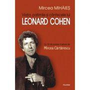 Viata, patimile si cintecele lui Leonard Cohen (Mircea Mihaies)