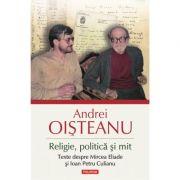 Religie, politica si mit. Texte despre Mircea Eliade si Ioan Petru Culianu - Andrei Oisteanu