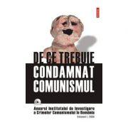 De ce trebuie condamnat comunismul - Anuarul Institutului de Investigare a Crimelor Comunismului in Romania - Volumul 1 2006