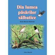 Din lumea pasarilor salbatice. Texte literare ilustrate