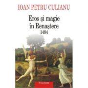 Eros si magie in Renastere. 1484 - Ioan Petru Culianu