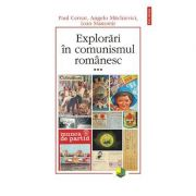 Explorari in comunismul romanesc - volumul al III-lea (Paul Cernat)