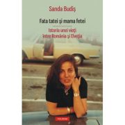 Fata tatei si mama fetei. Istoria unei vieti intre Romania si Elvetia - Sanda Budis