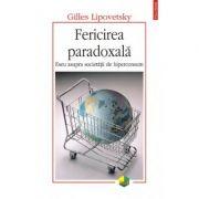 Fericirea paradoxala - Eseu asupra societatii de hiperconsum (Gilles Lipovetsky)