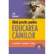 Ghid practic pentru educarea cainilor (Joel Dehasse)