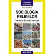 Sociologia religiilor - Credinte, ritualuri, ideologii (Nicu Gavriluta)