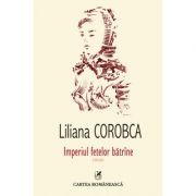 Imperiul fetelor batrine (Liliana Corobca)