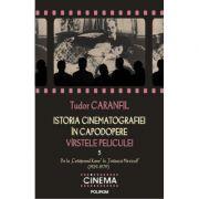 Istoria cinematografiei in capodopere - Virstele peliculei. Vol. V (Tudor Caranfil)