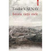 Istoria vietii mele - Teodor Varnav