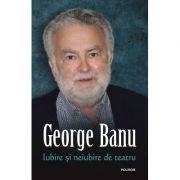 Iubire si neiubire de teatru - George Banu