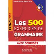 Les 500 exercices de grammaire avec corrigés B1 ( Anne Akyüz )