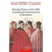 Marsilio Ficino (1433-1499) si problemele platonismului in Renastere (Ioan Petru Culianu)