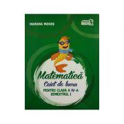 Matematica. Caiet de lucru pentru Clasa a IV-a - Semestrul I (Mariana Mogos)