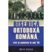 Biserica Ortodoxa Romana - stat si societate in anii 30 (Mirel Banica)
