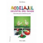 MODELAJUL, INCEPUTUL UNEI PASIUNI - ghid metodic (Maria Bojneag)