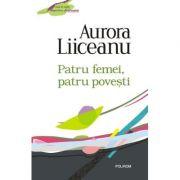 Patru femei, patru povesti - Aurora Liiceanu