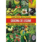 Gradina de legume - Ghid pentru combaterea bolilor si daunatorilor (Costel Pohrib)