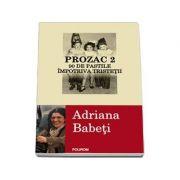 Prozac 2 - 90 de pastile impotriva tristetii (Adriana Babeti)