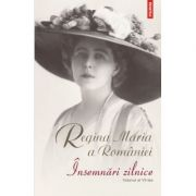 Insemnari zilnice, volumul al VII-lea - Regina Maria a Romaniei