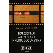 Reprezentari ale memoriei in filmul documentar - Alexandru Solomon