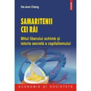 Samaritenii cei rai - Mitul liberului schimb si istoria secreta a capitalismului (Ha-Joon Chang)