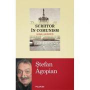 Scriitor in comunism. Niste amintiri - Stefan Agopian