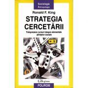 Strategia cercetarii - Treisprezece cursuri despre elementele stiintelor sociale (Ronald F. King)