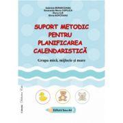 SUPORT METODIC PENTRU PLANIFICAREA CALENDARISTICA - grupa mica, mijlocie si mare (Gabriela Berbeceanu)