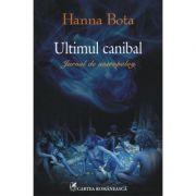 Ultimul canibal - Jurnal de antropolog (Hanna Bota)