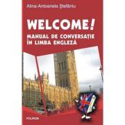 Welcome! Manual de conversatie in limba engleza (Alina Antoanela Craciun Stefaniu)