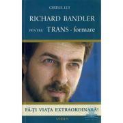 Ghidul lui Richard Bandler pentru TRANS-formare - Fa-ti viata extraordinara (Richard Bandler)