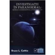 Investigatii in paranormal - Reteaua energetica a pamantului (Bruce L Cathie)