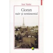 Cioran naiv si sentimental (Ion Vartic)