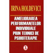 Ameliorarea performantelor individuale prin tehnici de psihoterapie ( Irina Holdevici )
