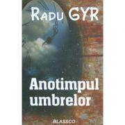 Anotimpul umbrelor (Radu Gyr)