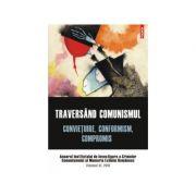 Traversand comunismul. Convietuire, conformism, compromis, Anuar, volumul XI, 2016 - Institutul de Investigare a Crimelor Comunismului si Memoria Exilului Romanesc