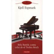 Bela Bartok contra celui de-al Treilea Reich - Kjell Erik Espmark