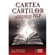 Cartea cartilor in NLP - Cel mai cuprinzator ghid al tiparelor de schimbare prin programare neurolingvistica (Michael Hall)