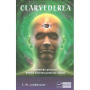 Clarvederea - Indrumari practice pentru trezirea puterilor oculte - Charles Webster Leadbeater
