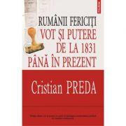 Rumanii fericiti - Vot si putere de la 1831 pina in prezent (Cristian Preda)