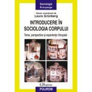 Introducere in sociologia corpului - Teme, perspective si experiente intrupate (Laura Grunberg)