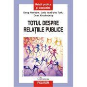 Totul despre relatiile publice - Doug Newsom, Judy VanSlyke Turk, Dean Kruckeberg