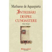 Intrebari despre cunoastere - Editie bilingva (Mathaeus de Aquasparta)