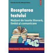 Receptarea textului - Notiuni de teorie literara, limba si comunicare (Camelia Gavrila)