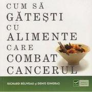 Cum sa gatesti cu alimente care combat cancerul (Richard Beliveau)
