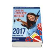 Curs de legislatie rutiera 2017, pentru obtinerea permisului de conducere auto - Legislatie rutiera, mecanica, prim ajutor, conduita preventiva (Dan Teodorescu)