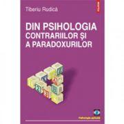 Din psihologia contrariilor si a paradoxurilor (Tiberiu Rudica)
