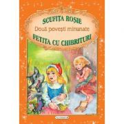 Doua povesti minunate: Scufita Rosie / Fetita cu chibrituri (Fratii Grimm, Hans Christian Andersen )