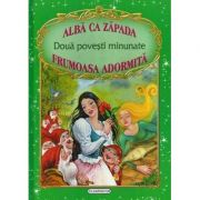 Doua povesti minunate: Alba ca Zapada / Frumoasa Adormita (Fratii Grimm, Charles Perrault)